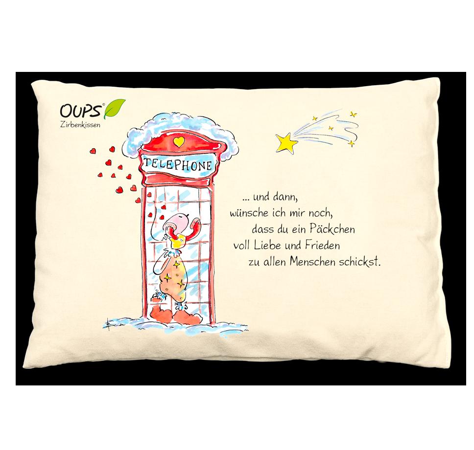 OUPS Zirbenkissen - … und dann, wünsche ich mir noch, dass du ein großes Päckchen voll Liebe und Frieden zu uns Menschen schickst.